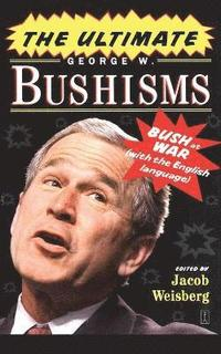 The Ultimate George W. Bushisms: Bush at war (on the English Language)