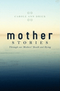 Mother Stories: Healing Through Our Mothers' Death and Dying