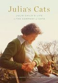 Julia's Cats:Julia Child's Life in the Company of Cats