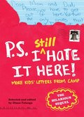 P.S. I Still Hate It Here:More Kids' Letters from Camp