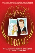 Good Riddance:An Illustrated Memoir of Divorce