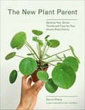 New Plant Parent, The:Develop Your Green Thumb and Care for Your
