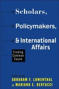 Scholars, Policymakers, and International Affairs