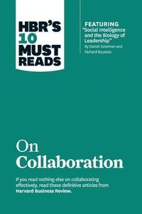 HBR's 10 Must Reads on Collaboration (with featured article 'Social Intelligence and the Biology of Leadership,' by Daniel Goleman and Richard Boyatzis)