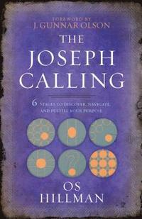 The Joseph Calling: 6 Stages to Understand, Navigate and Fulfill your Purpose