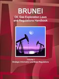 Brunei Oil, Gas Exploration Laws and Regulations Handbook Volume 1 Strategic Information and Basic Regulations
