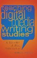 Teaching with Digital Media in Writing Studies