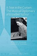A Tear in the Curtain: The Musical Diplomacy of Erzsebet Szonyi