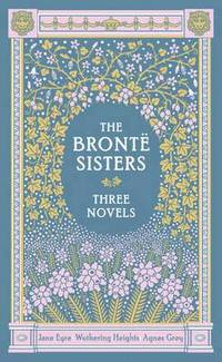 Bronte Sisters Three Novels (Barnes &; Noble Omnibus Leatherbound Classics)