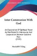Inter-Communion with God: An Exploration of Spiritual Power as Manifested in Intercourse and Cooperation Between God and Man (1905)