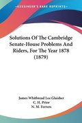 Solutions of the Cambridge Senate-House Problems and Riders, for the Year 1878 (1879)