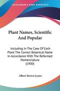 Plant Names, Scientific and Popular: Including in the Case of Each Plant the Correct Botanical Name in Accordance with the Reformed Nomenclature (1900