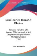 Sand-Buried Ruins of Khotan: Personal Narrative of a Journey of Archaeological and Geographical Exploration in Chinese Turkistan (1904)