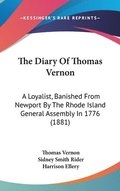 The Diary of Thomas Vernon: A Loyalist, Banished from Newport by the Rhode Island General Assembly in 1776 (1881)