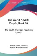 The World and Its People, Book 10: The South American Republics (1901)