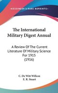 The International Military Digest Annual: A Review of the Current Literature of Military Science for 1915 (1916)