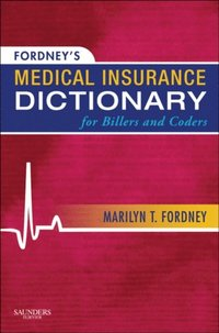 Fordney's Medical Insurance Dictionary for Billers and Coders - E-Book
