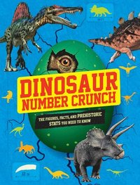 Dinosaur Number Crunch: The Figures, Facts, and Prehistoric STATS You Need to Know