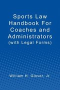 Sports Law Handbook For Coaches and Administrators: (with Legal Forms)