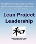Lean Project Leadership: Synthesizing the Tools of Professional Project Management and Modern System Improvement Methods to Complete Projects i