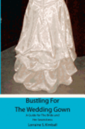 Bustling For The Wedding Gown: A Guide for The Bride and Her Seamstress