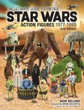 The Ultimate Guide to Vintage Star Wars Action Figures, 1977-1985, 2nd Edition