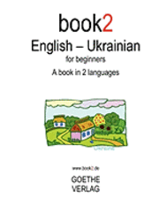 Book2 English - Ukrainian for Beginners: A Book in 2 Languages