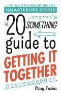 The Twentysomething Guide to Getting It Together