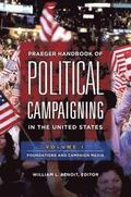 Praeger Handbook of Political Campaigning in the United States [2 volumes]