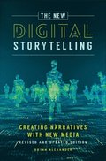 New Digital Storytelling: Creating Narratives with New Media--Revised and Updated Edition, 2nd Edition