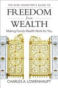 The Wise Inheritor's Guide to Freedom from Wealth