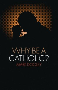 Why Be a Catholic?