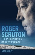 Roger Scruton: The Philosopher on Dover Beach