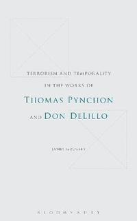 Terrorism and Temporality in the Works of Thomas Pynchon and Don DeLillo