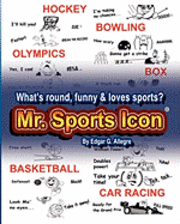 Mr. Sports Icon: What's Round, Funny & Loves Sports?