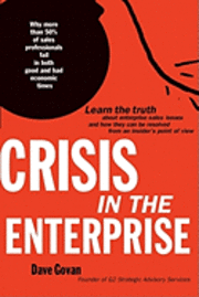 Crisis In The Enterprise: Why more than 50% of sales professionals fail in both good and bad economic times
