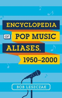 Encyclopedia of Pop Music Aliases, 1950-2000