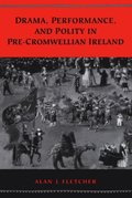 Drama, Performance, and Polity in Pre-Cromwellian Ireland