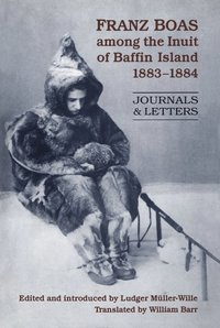 Franz Boas among the Inuit of Baffin Island, 1883-1884