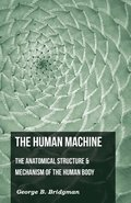 The Human Machine - The Anatomical Structure &; Mechanism Of The Human Body