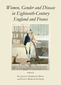 Women, Gender and Disease in Eighteenth-Century England and France