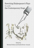 Rewriting Shakespeare's Plays For and By the Contemporary Stage