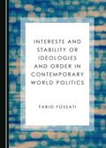 Interests and Stability or Ideologies and Order in Contemporary World Politics
