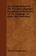 The Asiatic Origin Of The Oceanic Languages - Etymological Dictionary Of The Language Of Efate (New Hebrides)