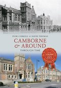Camborne &; Around Through Time