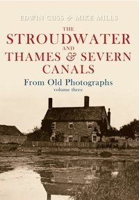 Stroudwater and Thames and Severn Canals From Old Photographs Volume 3