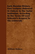 Early Russian History, Four Lectures Delivered At Oxford, In The Taylor Institution, According To The Terms Of Lord Ilchester's Bequest To The University