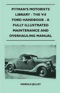 Pitman's Motorists Library - The V-8 Ford Handbook - A Fully Illustrated Maintenance And Overhauling Manual