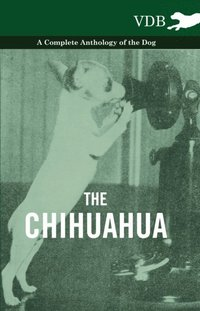 Chihuahua - A Complete Anthology of the Dog -