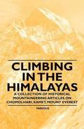 Climbing in the Himalayas - A Collection of Historical Mountaineering Articles on Chomolhari, Kamet, Mount Everest and Other Peaks of the Himalayas